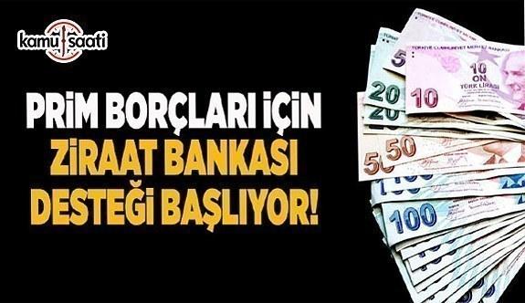 Prim borçluları için Ziraat Bankası desteği yarın başlıyor