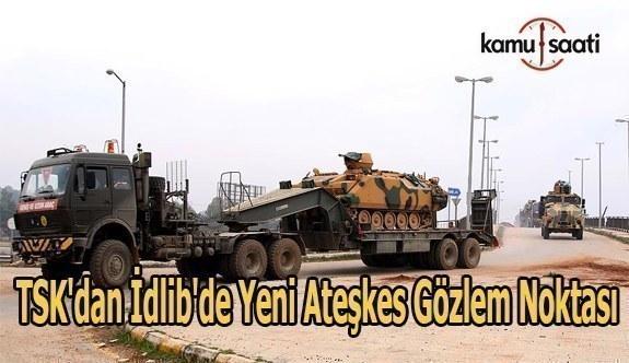 TSK'dan İdlib'de yeni ateşkes gözlem noktası