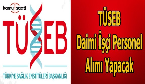 TÜSEB daimi işçi personel alımı yapacak- Başvuru şartları...