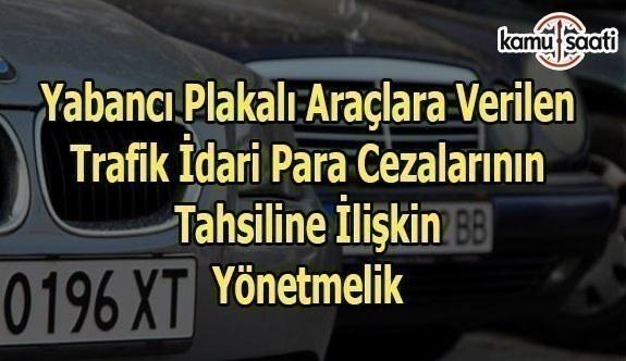 Yabancı Plakalı Araçlara Verilen Trafik İdari Para Cezalarının Tahsiline İlişkin Yönetmelik - 13 Şubat 2018