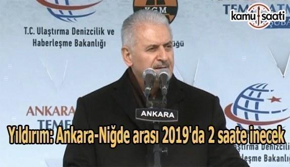 Yıldırım: Ankara-Niğde arası 2019'da 2 saate inecek