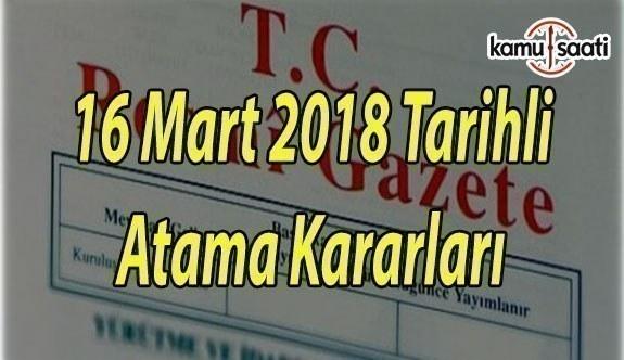 16 Mart 2018 tarihli Atama Kararları - Resmi Gazete Atama Kararları