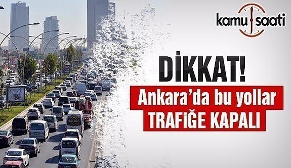 Ankara'da bugün bu yollar trafiğe kapatılacak