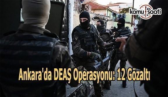 Ankara'da DEAŞ operasyonu: 12 gözaltı