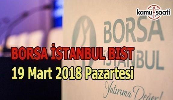 Borsa İstanbul BİST 19 Mart 2018 Pazartesi