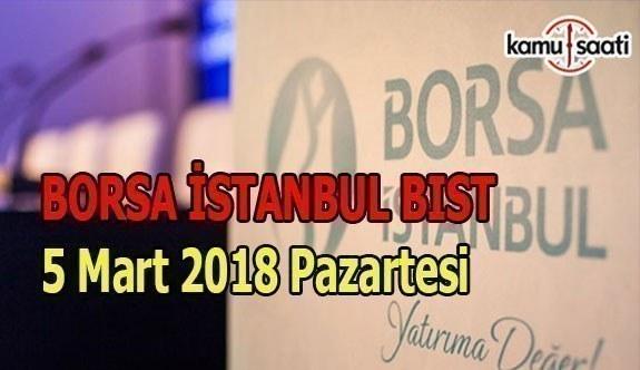 Borsa İstanbul BİST - 5 Mart 2018 Pazartesi