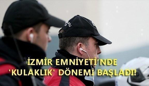 İzmir Emniyeti'nde 'kulaklık' dönemi başladı!
