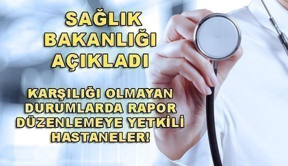 Karşılığı olmayan durumlarda rapor düzenlemeye yetkili hastaneler! Sağlık Bakanlığı açıkladı
