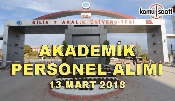 Kilis 7 Aralık Üniversitesi Akademik Personel Alımı - 13 Mart 2018