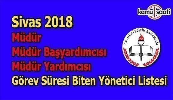 Sivas Yöneticilikte Dört ve Sekiz Yıllık Görev Süresi Dolacak İdareciler 2018