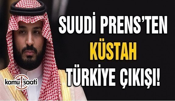Suudi Prens'ten Türkiye için küstah sözler