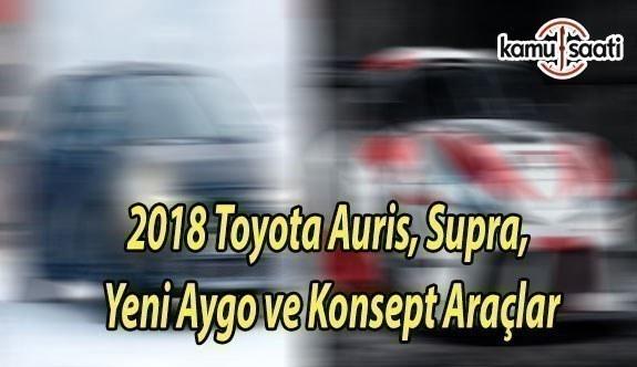 Toyota'dan 2018 Auris, Ayo, GR Supra Racing Fine Confort Ride Konseptleri