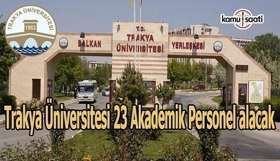 Trakya Üniversitesi 23 Akademik Personel alacak