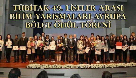 TÜBİTAK 49. Liseler Arası Bilim Yarışmaları Avrupa Bölge Ödül Töreni