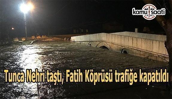 Tunca Nehri taştı, Fatih Köprüsü trafiğe kapatıldı