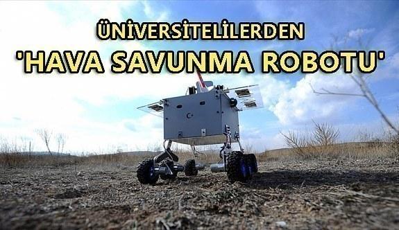Üniversite öğrencilerinden 'Hava Savunma Robotu'