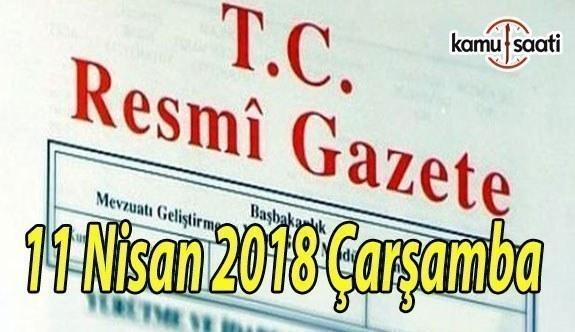 11 Nisan 2018 Çarşamba TC Resmi Gazete Kararları