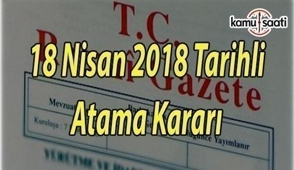 Resmi Gazete Atama Kararı - 18 Nisan 2018 Çarşamba Tarihli Atama Kararları