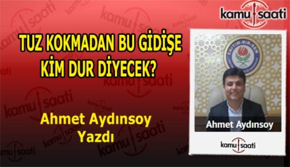 TUZ KOKMADAN BU GİDİŞE KİM DUR DİYECEK? - Ahmet Aydınsoy'un Kaleminden!