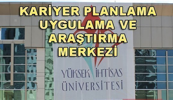 Yüksek İhtisas Üniversitesi Kariyer Planlama Uygulama ve Araştırma Merkezi Yönetmeliği