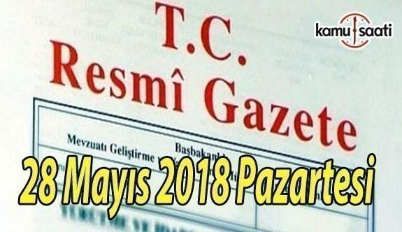 28 Mayıs 2018 Pazartesi Tarihli TC Resmi Gazete Kararları