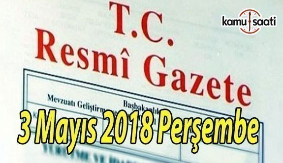 3 Mayıs 2018 Perşembe TC Resmi Gazete Kararları