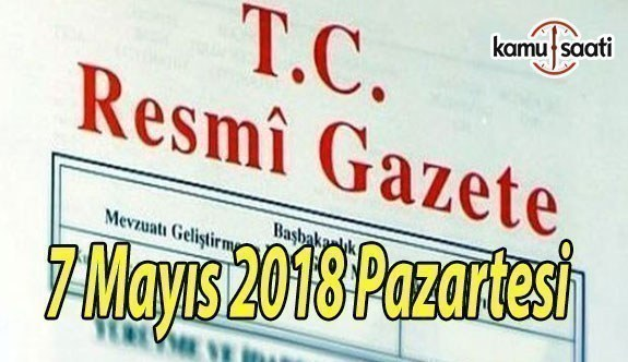 7 Mayıs 2018 Pazartesi Tarihli ve 30414 Sayılı TC Resmi Gazete Kararları