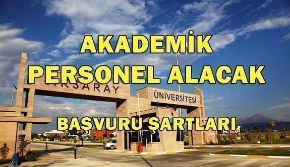 Aksaray Üniversitesi 15 Akademik Personel Alacak - Başvuru şartları