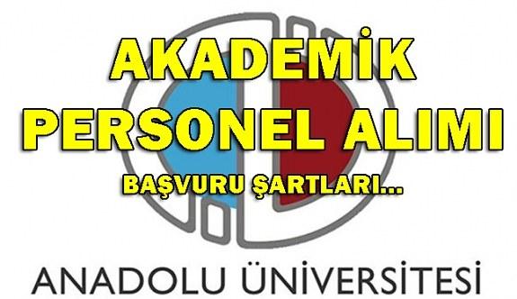 Anadolu Üniversitesi 18 Akademik Personel Alacak -  Başvuru Şartları