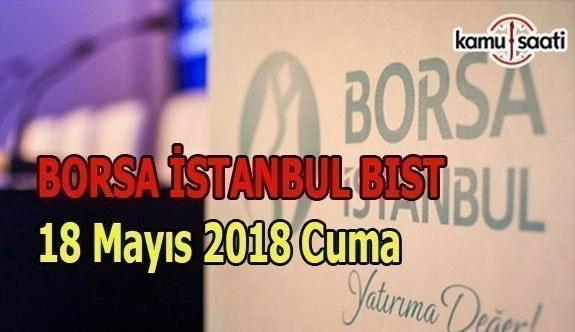 Borsa güne yükselişle başladı Borsa İstanbul BİST 18 Mayıs 2018 Cuma