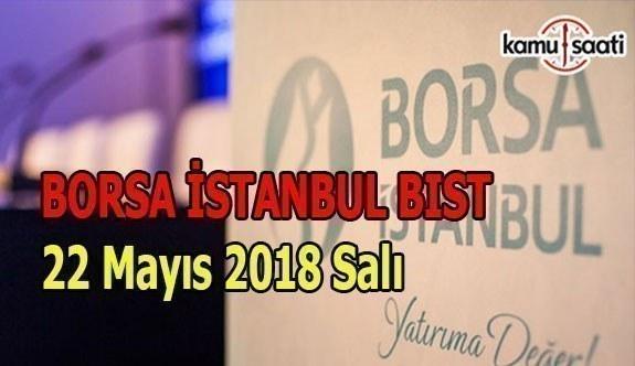 Borsa güne yükselişle başladı - Borsa İstanbul BİST 22 Mayıs 2018 Salı