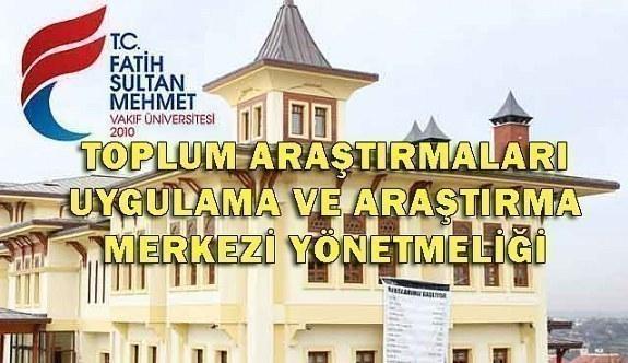 Fatih Sultan Mehmet Vakıf Üniversitesi Toplum Araştırmaları Uygulama ve Araştırma Merkezi Yönetmeliği
