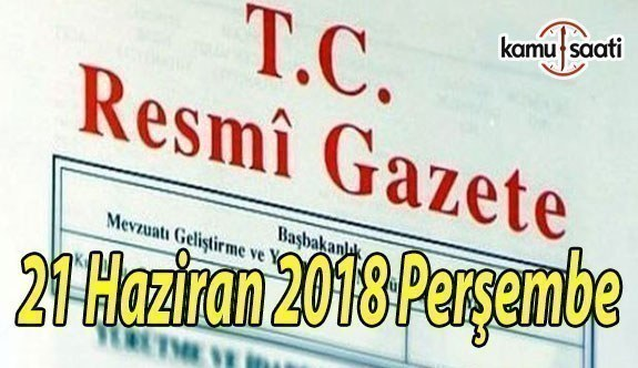 21 Haziran 2018 Perşembe Tarihli TC Resmi Gazete Kararları