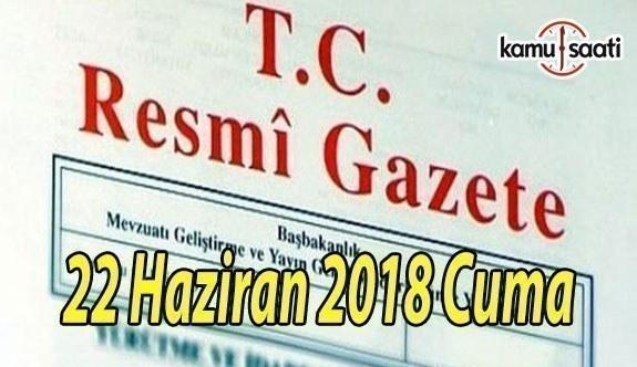 22 Haziran 2018 Cuma Tarihli TC Resmi Gazete Kararları