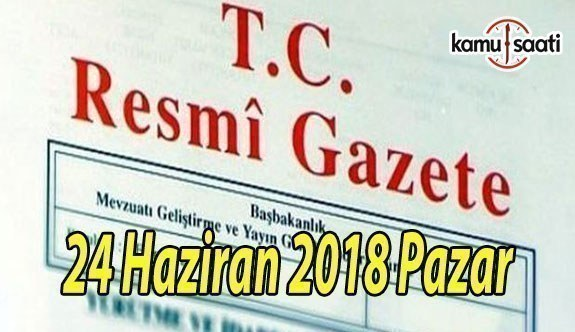 24 Haziran 2018 Pazar Tarihli TC Resmi Gazete Kararları