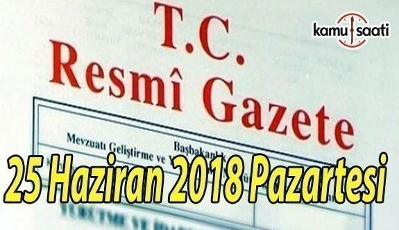 25 Haziran 2018 Pazartesi Tarihli TC Resmi Gazete Kararları
