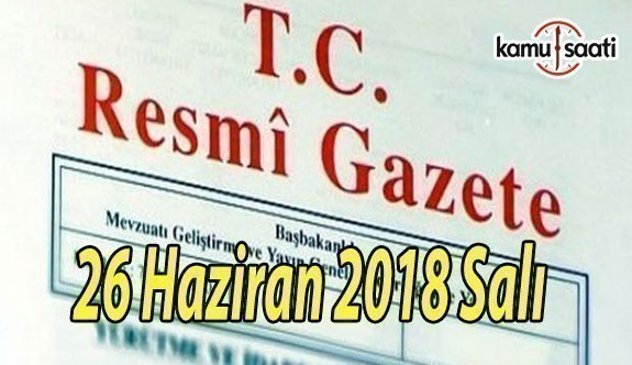 26 Haziran 2018 Salı Tarihli TC Resmi Gazete Kararları