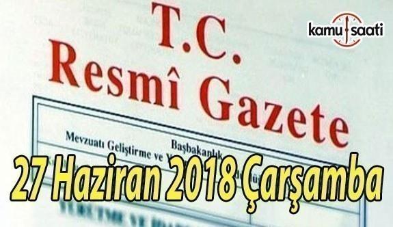 27 Haziran 2018 Çarşamba Tarihli TC Resmi Gazete Kararları