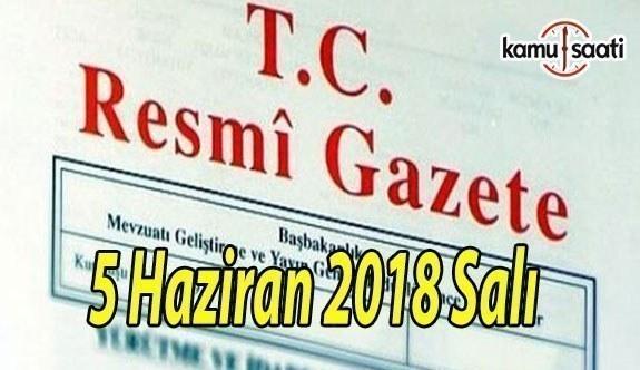5 Haziran 2018 Salı Tarihli TC Resmi Gazete Kararları