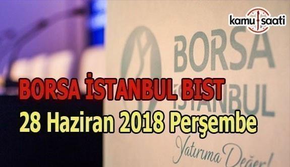 Borsa, güne düşüşle başladı - Borsa İstanbul BİST 28 Haziran 2018 Perşembe