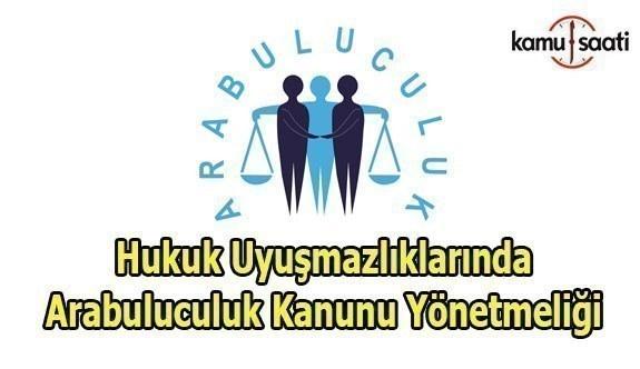 Hukuk Uyuşmazlıklarında Arabuluculuk Kanunu Yönetmeliği - 2 Haziran 2018 Cumartesi