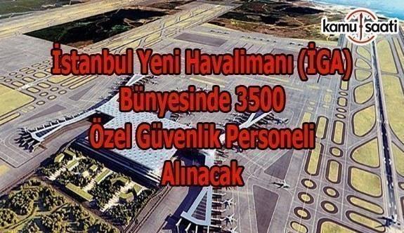 İstanbul Yeni Havalimanı (İGA) bünyesinde 3500 özel güvenlik personeli alınacak