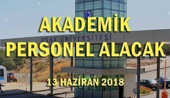 Uşak Üniversitesi 34 Akademik Personel Alım İlanı - 13 Haziran 2018