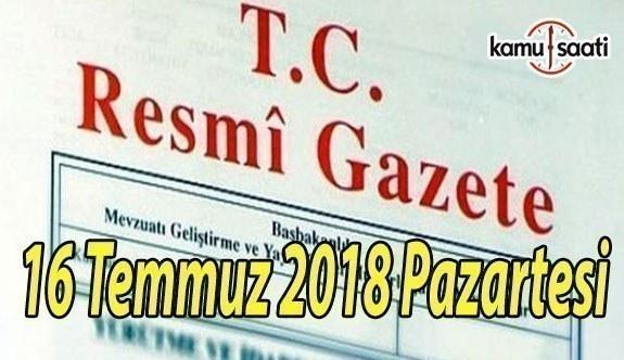 16 Temmuz 2018 Pazartesi Tarihli TC Resmi Gazete Kararları