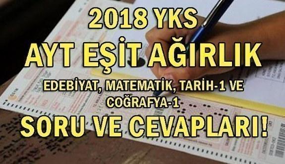 2018 YKS AYT Eşit Ağıtlık - Edebiyat, Matematik, Tarih-1 ve Coğrafya-1 Soru ve Cevapları!