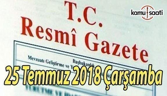 25 Temmuz 2018 Çarşamba Tarihli TC Resmi Gazete Kararları