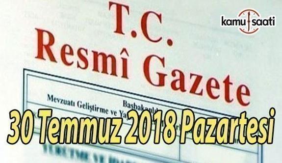 30 Temmuz 2018 Pazartesi Tarihli TC Resmi Gazete Kararları