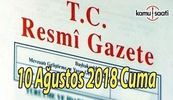10 Ağustos 2018 Cuma Tarihli TC Resmi Gazete Kararları