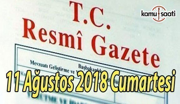 11 Ağustos 2018 Cumartesi Tarihli TC Resmi Gazete Kararları