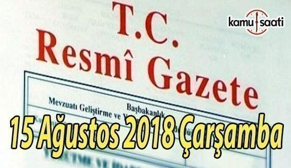 15 Ağustos 2018 Çarşamba Tarihli TC Resmi Gazete Kararları